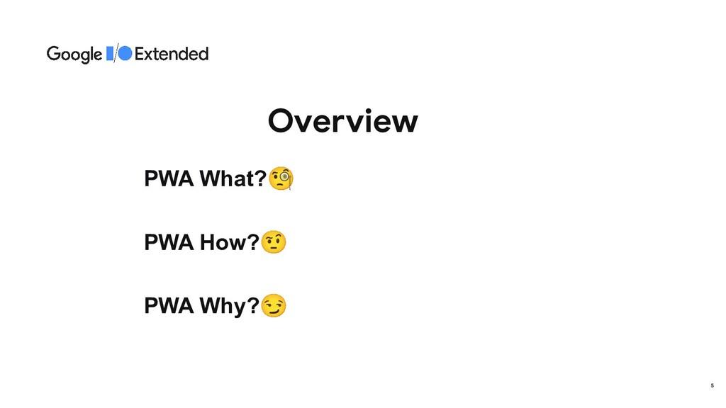 Overview PWA What?🧐 PWA How?🤨 PWA Why?😏 5