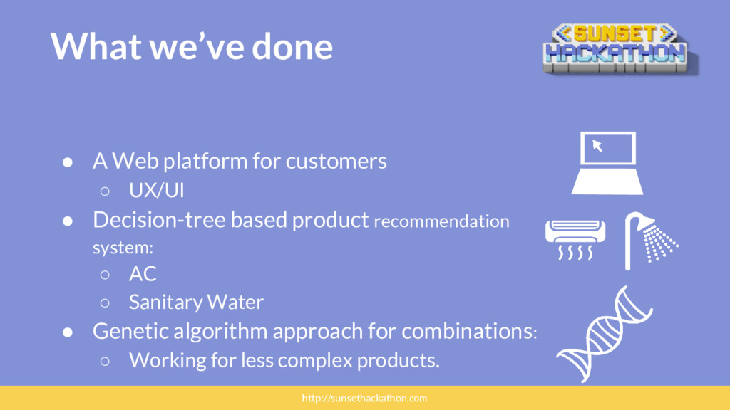 What we've done ● A Web platform for customers ...