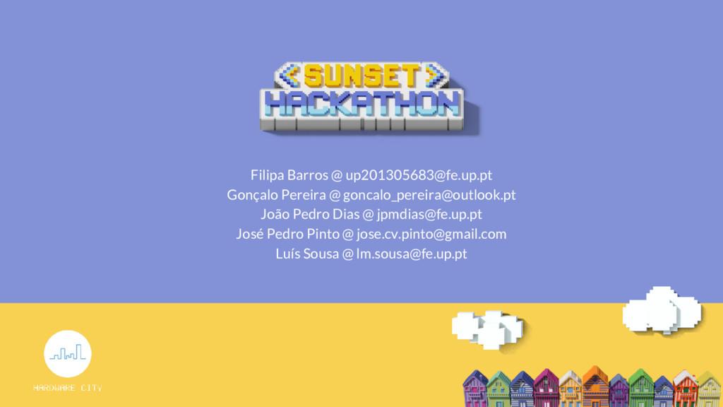 Filipa Barros @ up201305683@fe.up.pt Gonçalo Pe...