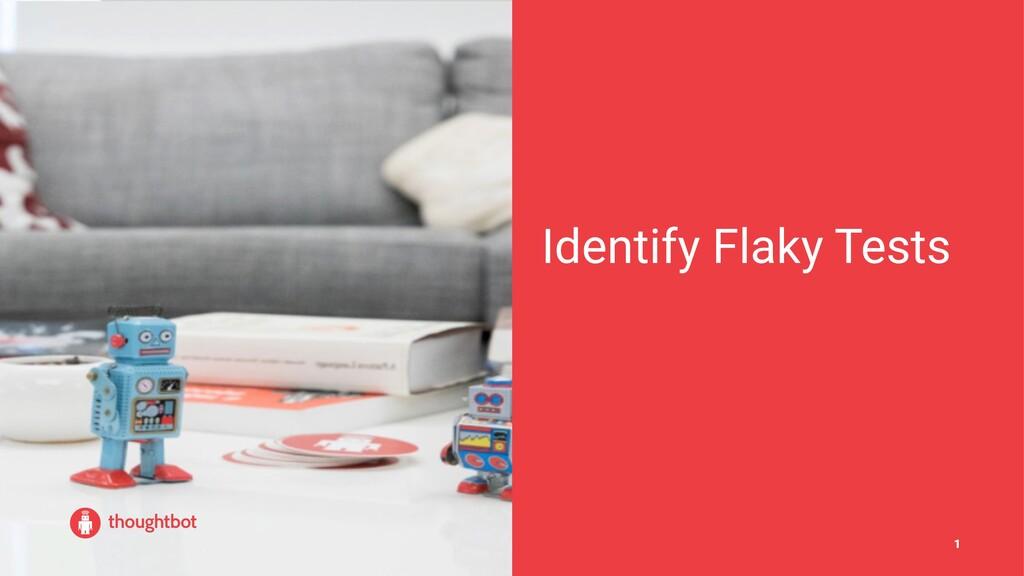 Identify Flaky Tests 1