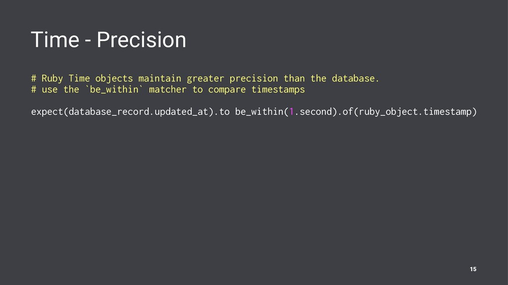 Time - Precision # Ruby Time objects maintain g...