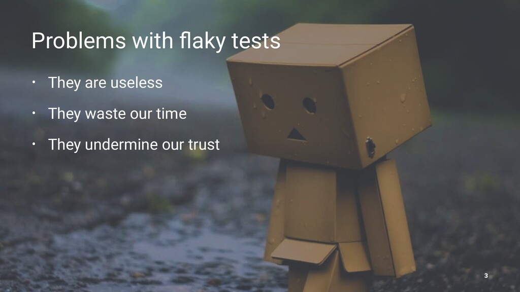 Problems with flaky tests • They are useless • T...