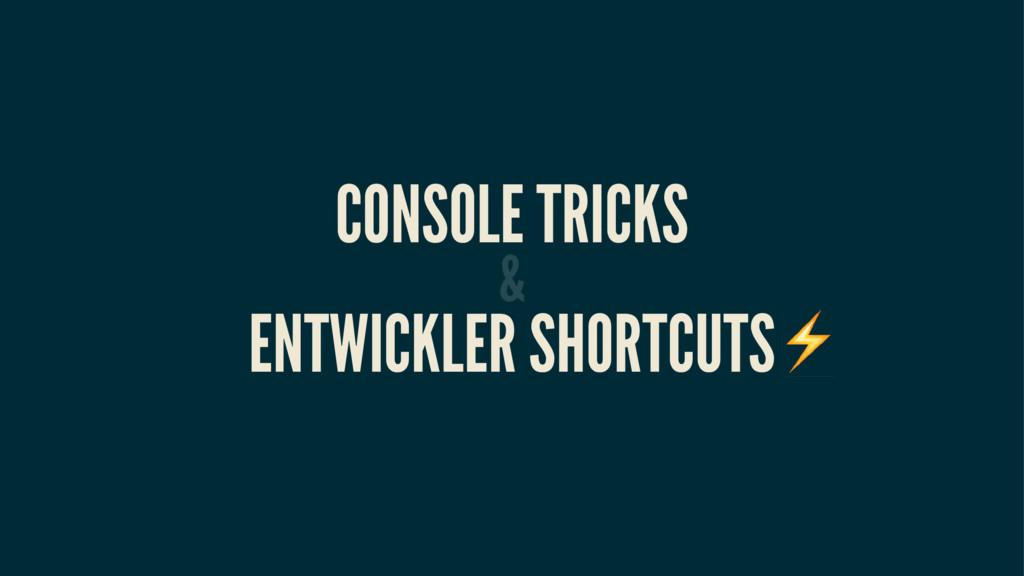 ENTWICKLER SHORTCUTS CONSOLE TRICKS