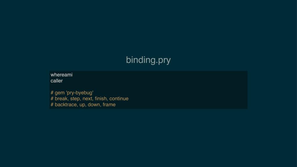 binding.pry whereami caller # gem 'pry-byebug' ...