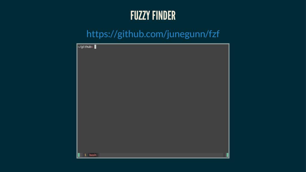 FUZZY FINDER https://github.com/junegunn/fzf