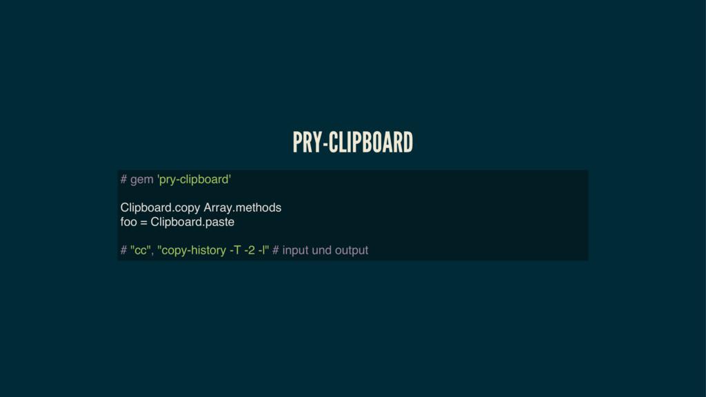 PRY-CLIPBOARD # gem 'pry-clipboard' Clipboard.c...