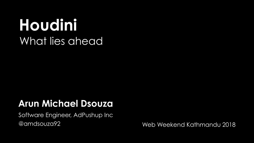 Houdini What lies ahead Arun Michael Dsouza Sof...