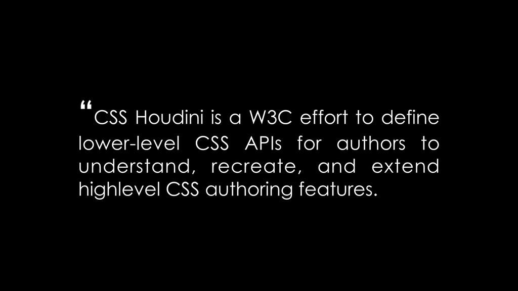 """CSS Houdini is a W3C effort to define lower-le..."