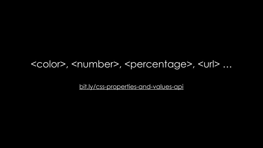 <color>, <number>, <percentage>, <url> … bit.ly...
