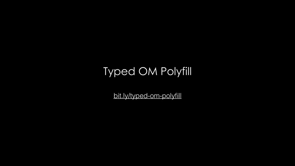 Typed OM Polyfill bit.ly/typed-om-polyfill