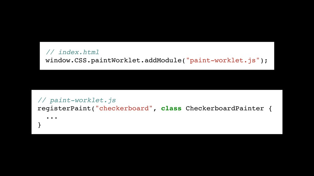 // index.html window.CSS.paintWorklet.addModule...
