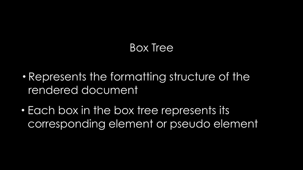 Box Tree • Represents the formatting structure ...