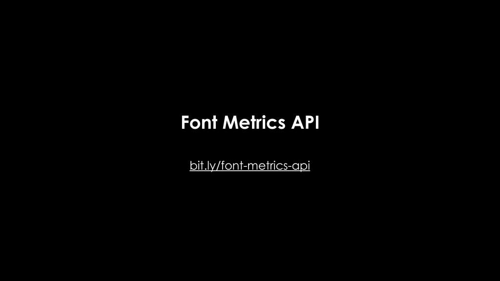 Font Metrics API bit.ly/font-metrics-api