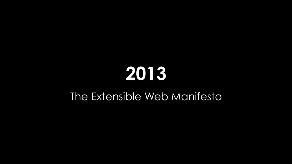 2013 The Extensible Web Manifesto