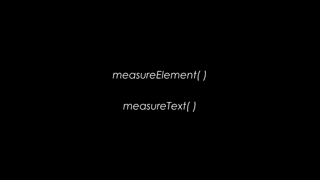 measureElement( ) measureText( )