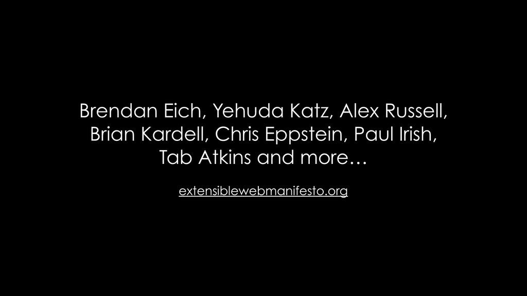 extensiblewebmanifesto.org Brendan Eich, Yehuda...