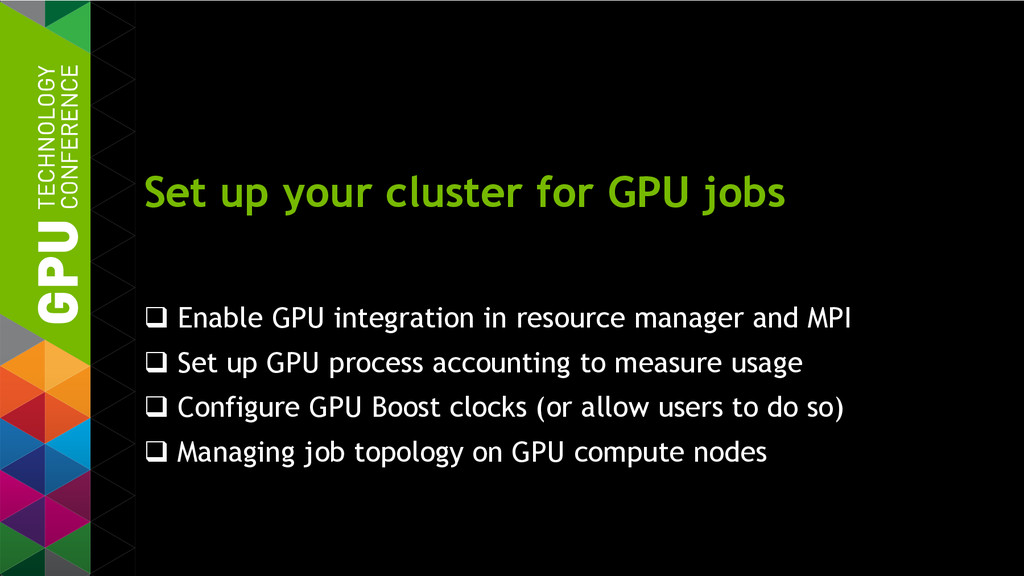 Set up your cluster for GPU jobs  Enable GPU i...