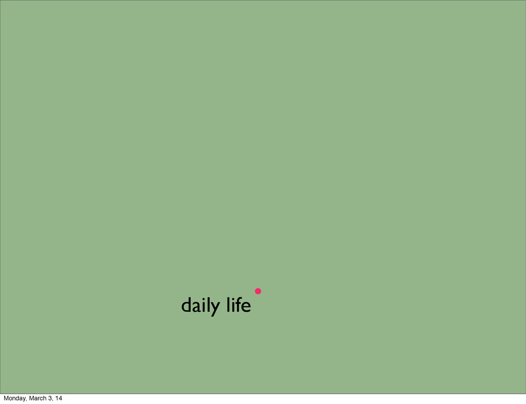 . daily life Monday, March 3, 14