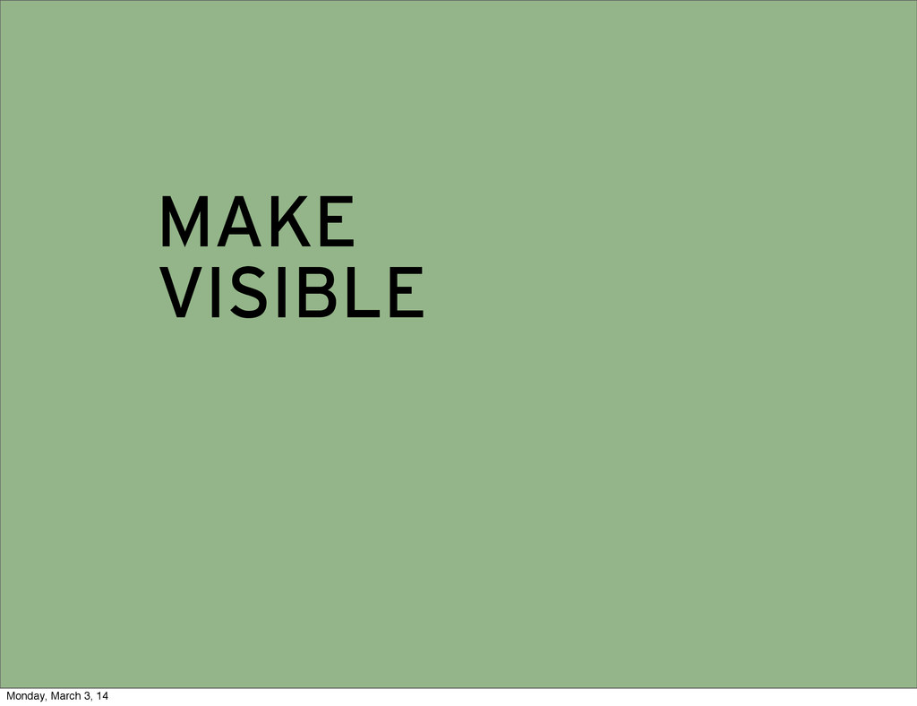 MAKE VISIBLE Monday, March 3, 14