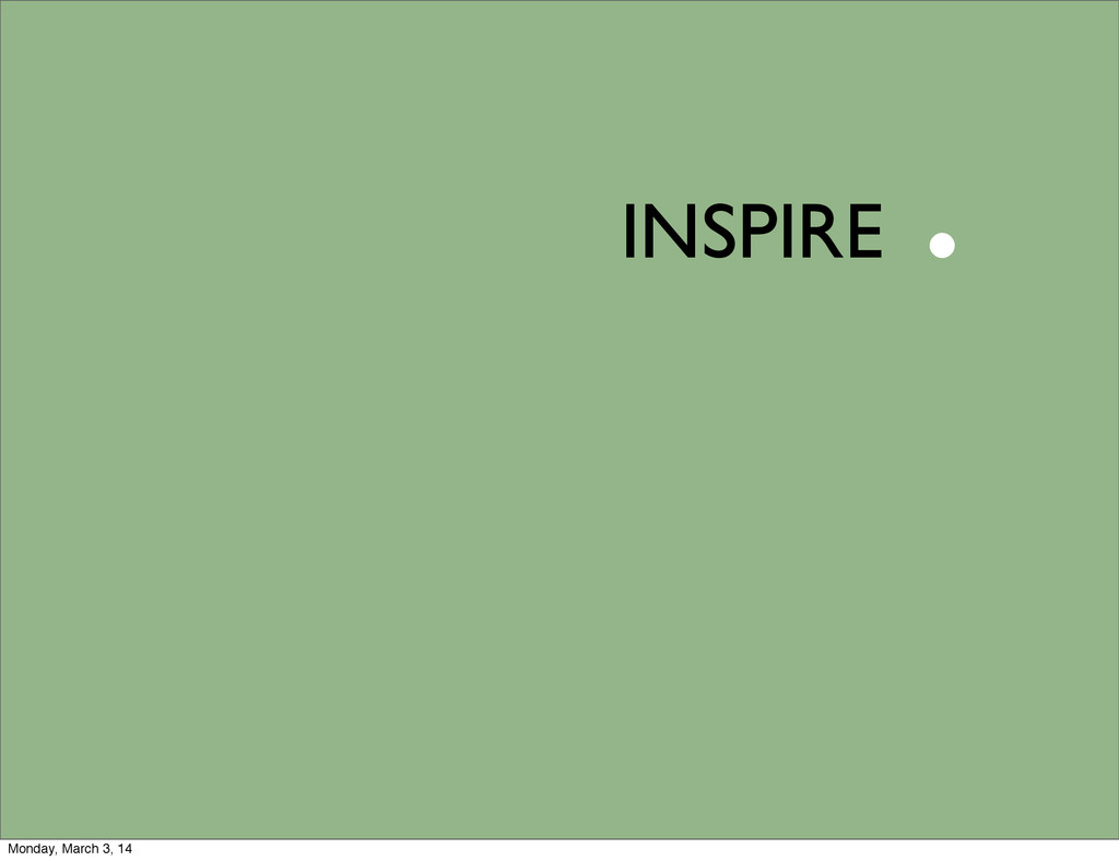 INSPIRE . Monday, March 3, 14