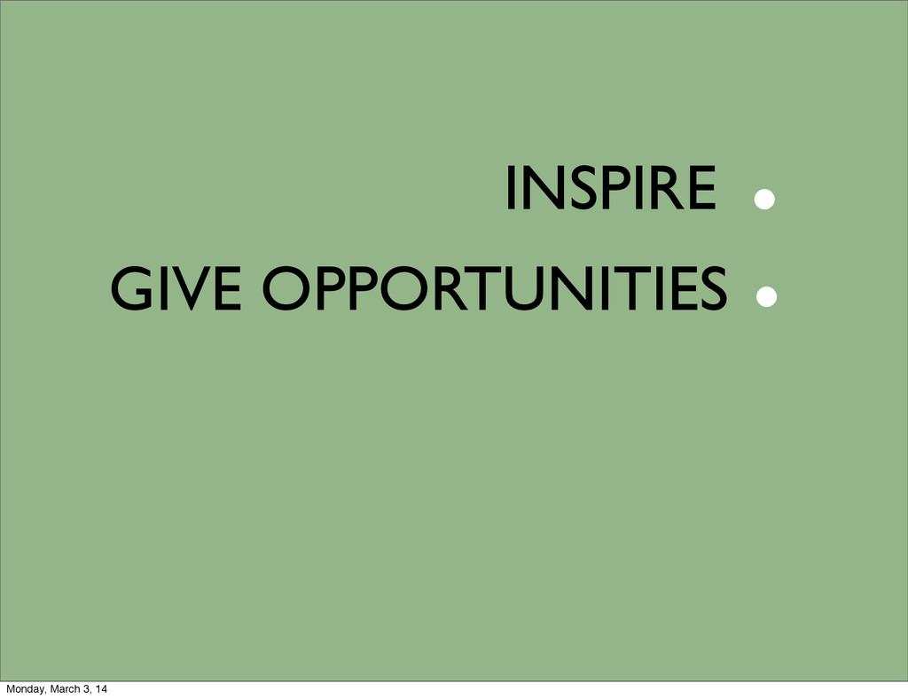 INSPIRE GIVE OPPORTUNITIES . . Monday, March 3,...