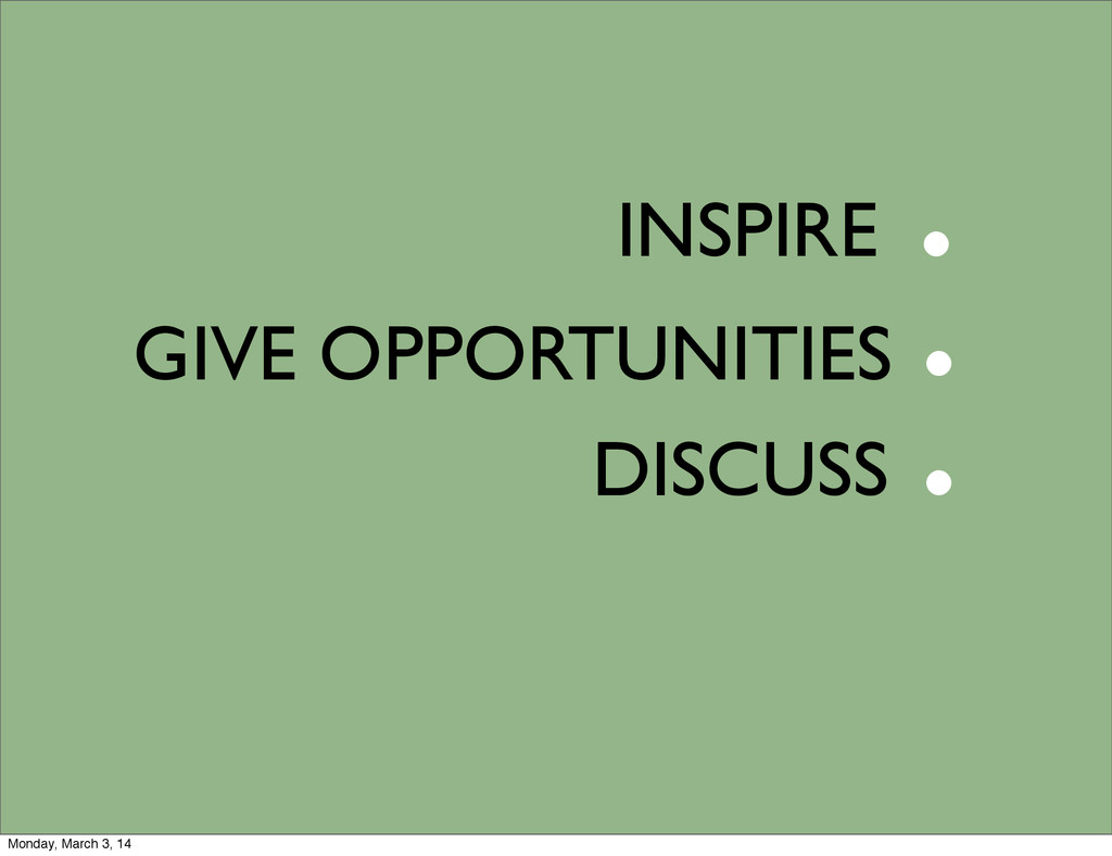 DISCUSS INSPIRE GIVE OPPORTUNITIES . . . Monday...