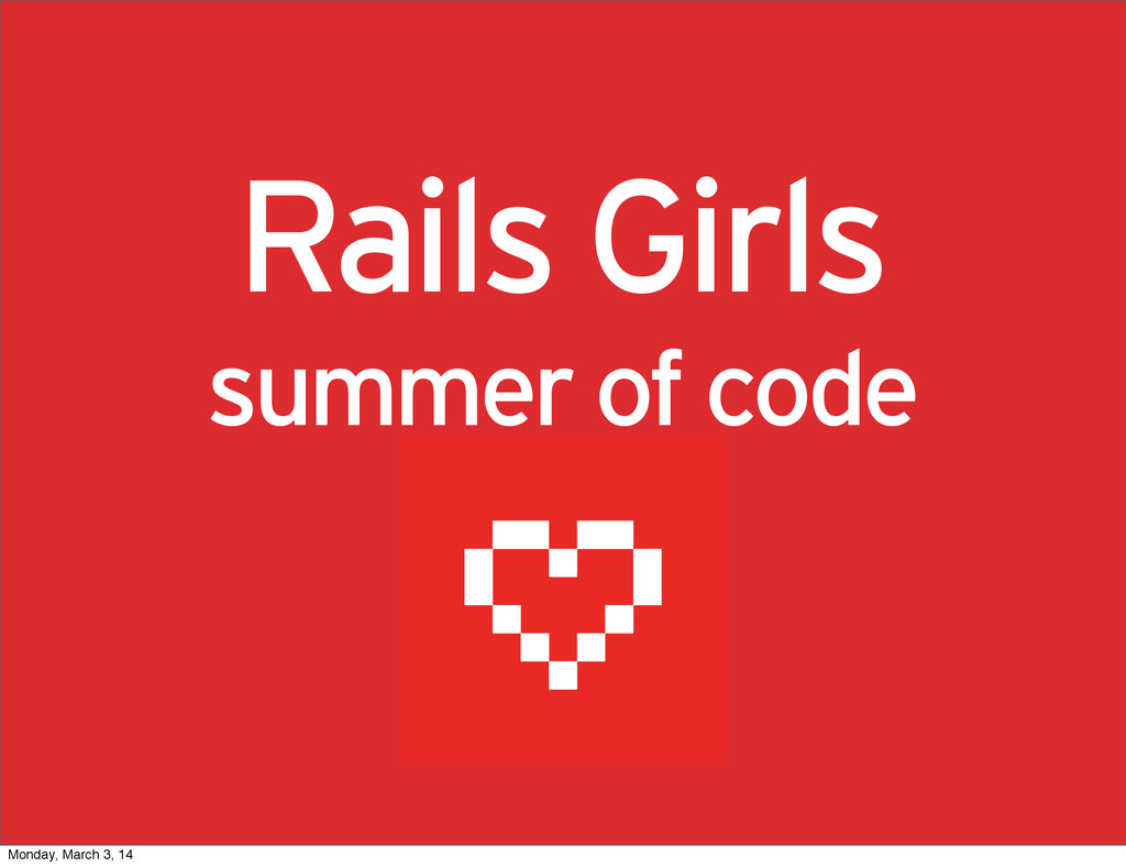 Rails Girls summer of code Monday, March 3, 14