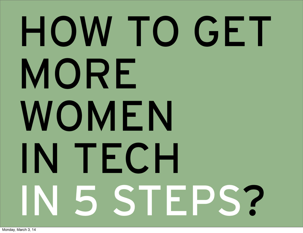 HOW TO GET MORE WOMEN IN TECH IN 5 STEPS? Monda...