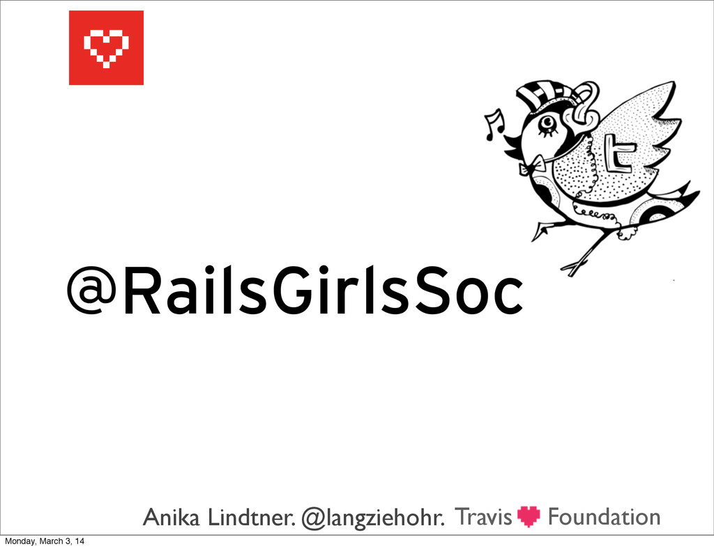 Foundation @RailsGirlsSoc Travis Anika Lindtner...