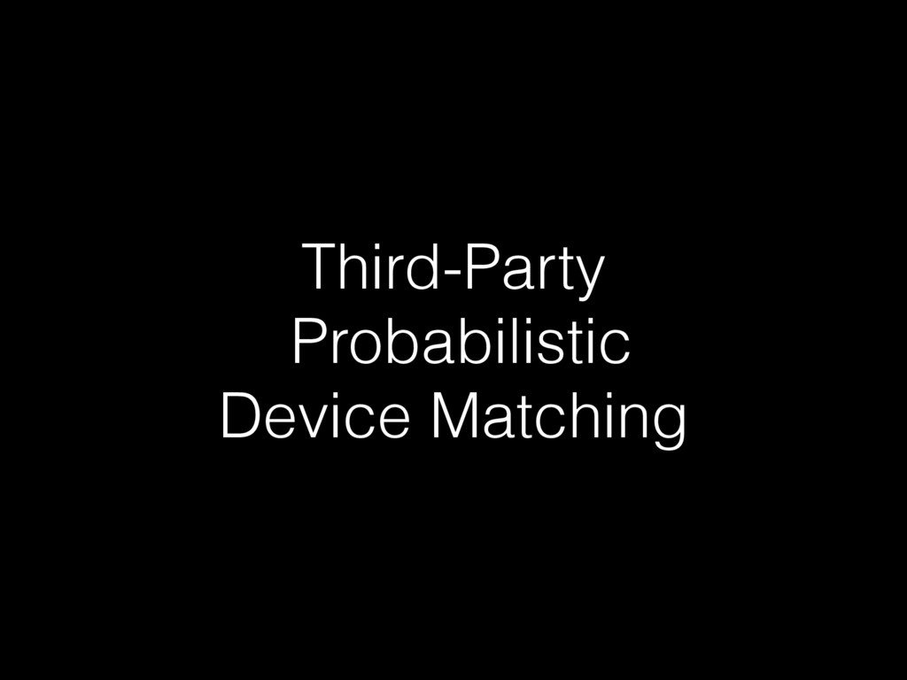 Third-Party Probabilistic Device Matching