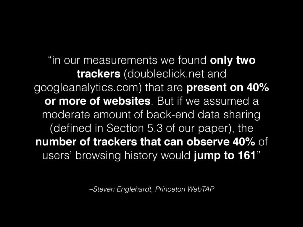 "–Steven Englehardt, Princeton WebTAP ""in our me..."