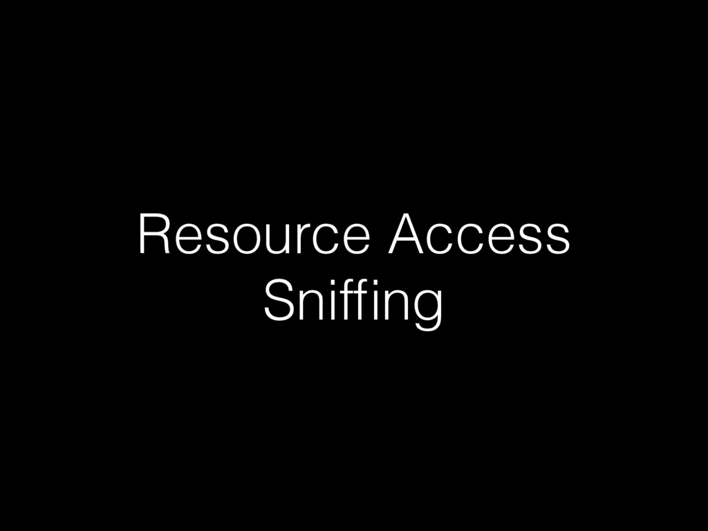 Resource Access Sniffing