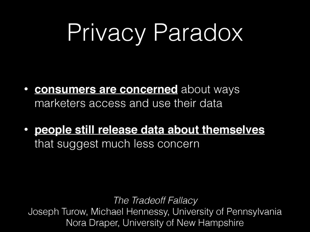 Privacy Paradox • consumers are concerned about...