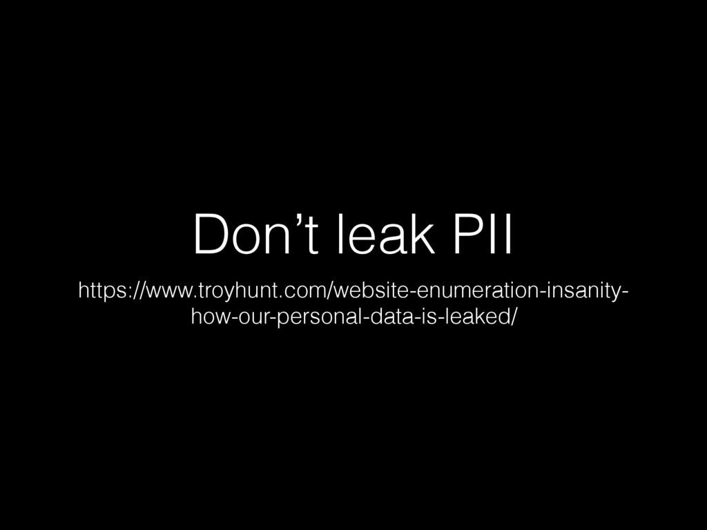 Don't leak PII https://www.troyhunt.com/website...
