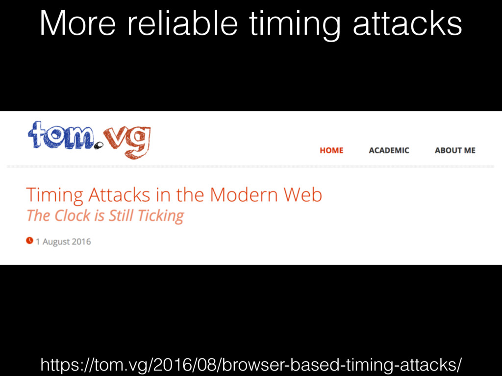More reliable timing attacks https://tom.vg/201...