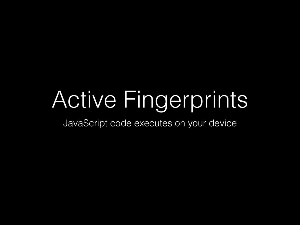 Active Fingerprints JavaScript code executes on...