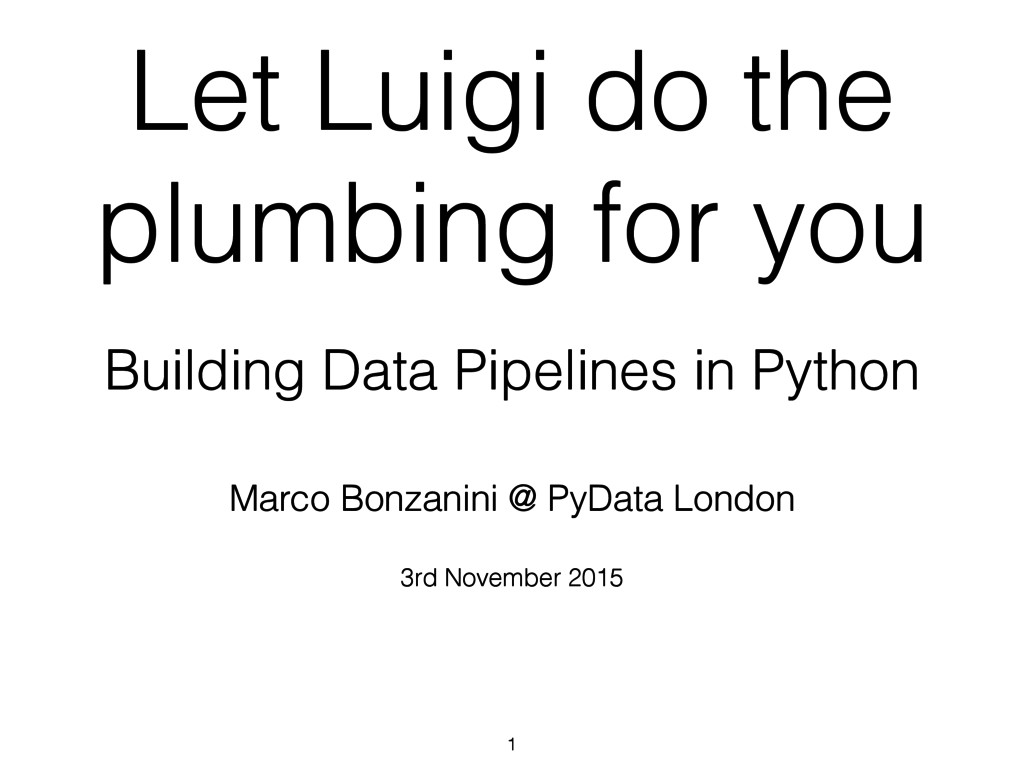 Let Luigi do the plumbing for you Building Data...