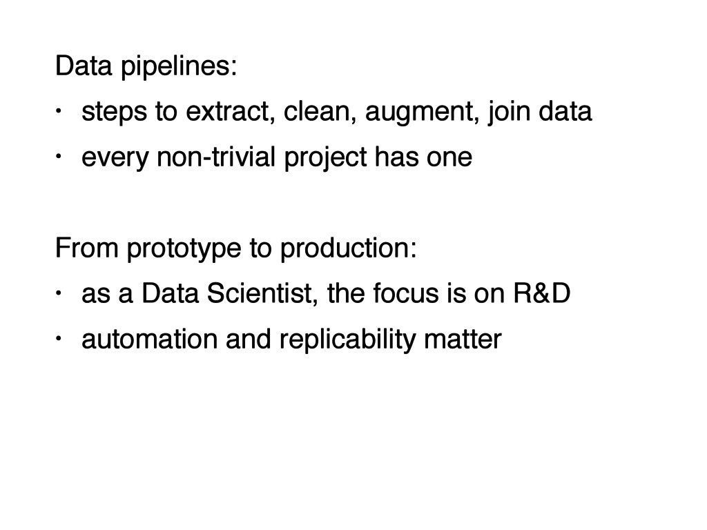 Data pipelines:! • steps to extract, clean, aug...