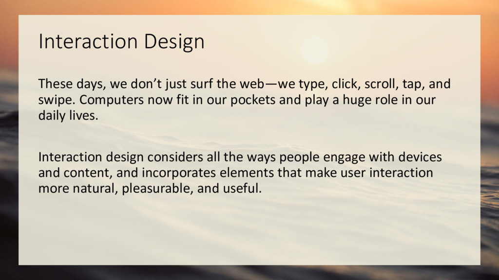 Interaction Design These days, we don't just su...