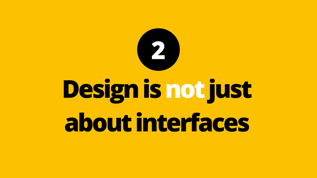 2 Design is not just about interfaces