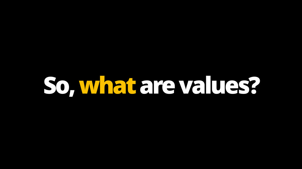 So, what are values?