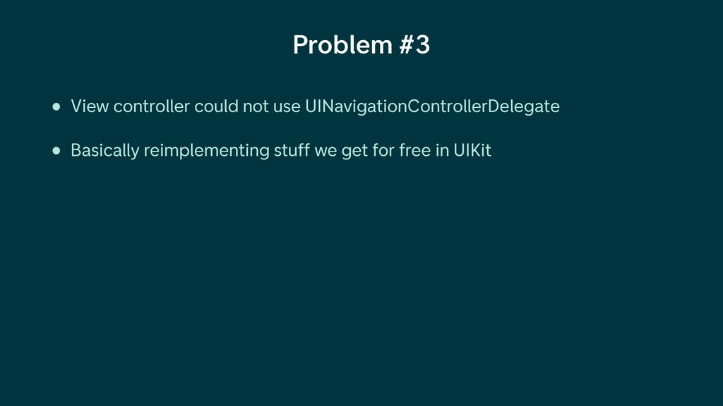 Problem #3 • View controller could not use UINa...
