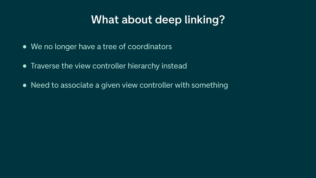 What about deep linking? • We no longer have a ...