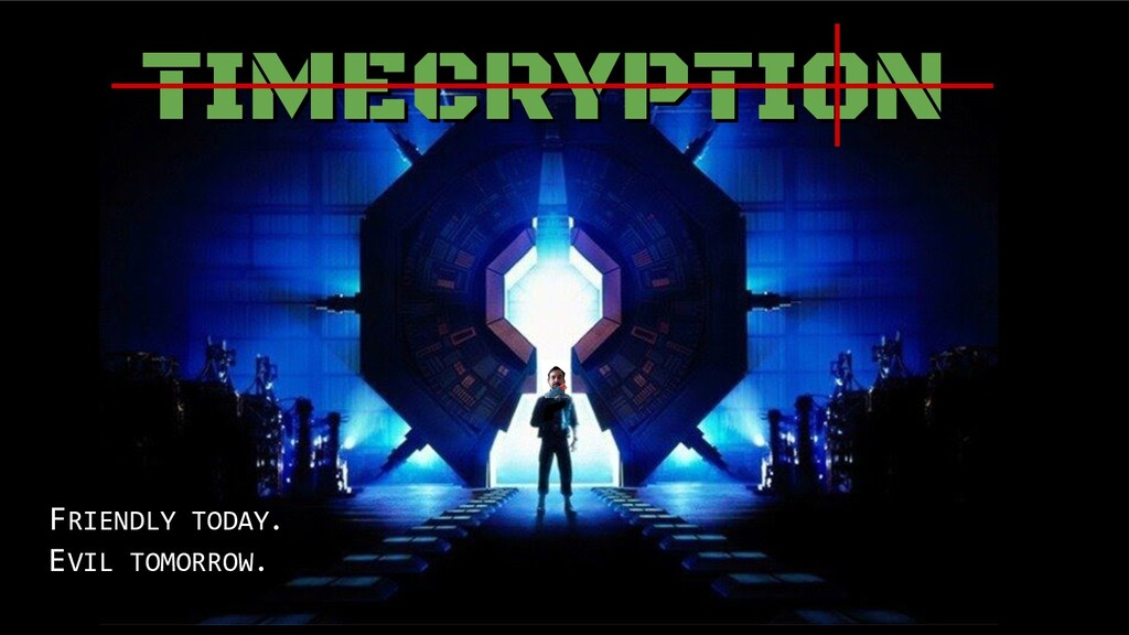 TIMECRYPTION TIMECRYPTION FRIENDLY TODAY. EVIL ...