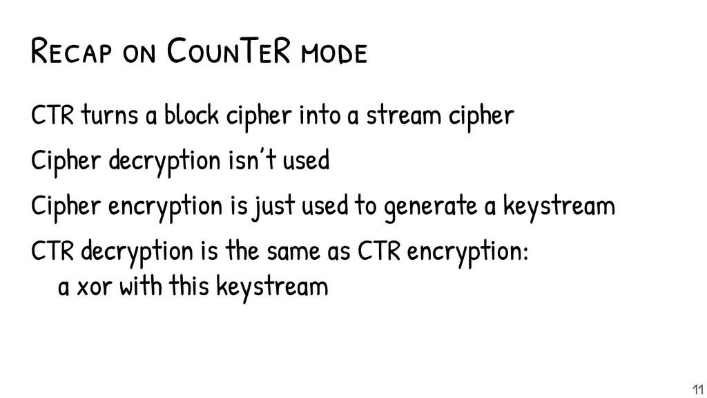 Recap - turns a block cipher into a stream ciph...