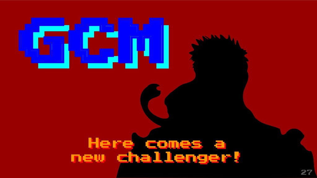 Here comes a new challenger! GCM GCM Here comes...