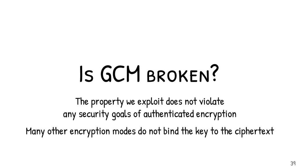 Is GCM broken? The property we exploit does not...