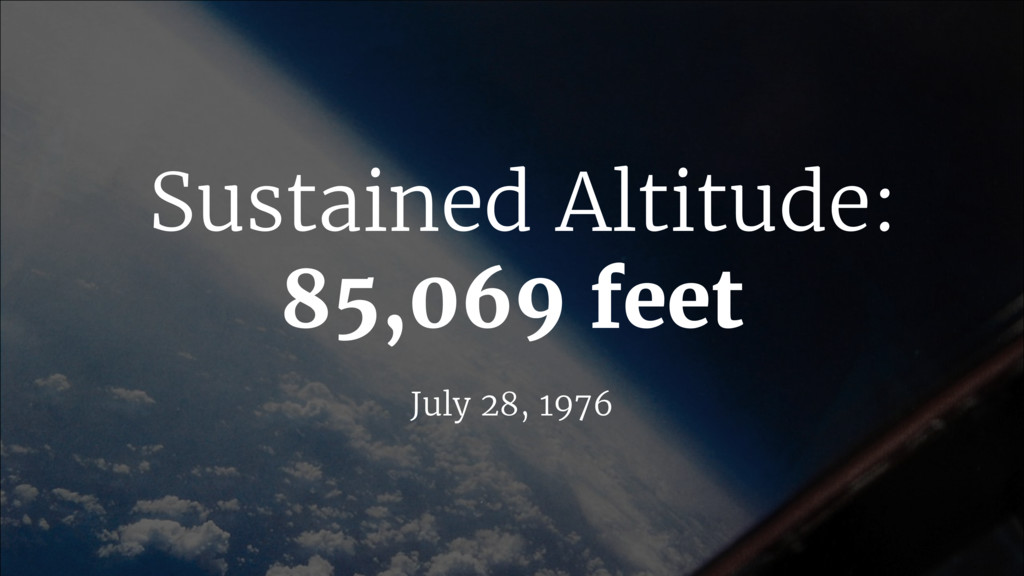 Sustained Altitude: 85,069 feet July 28, 1976
