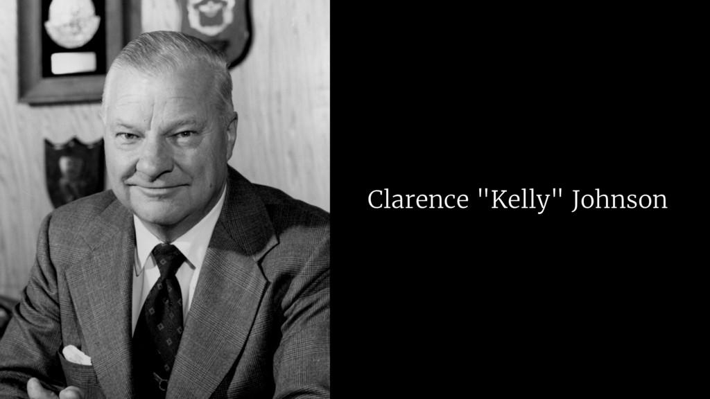 "Clarence ""Kelly"" Johnson"