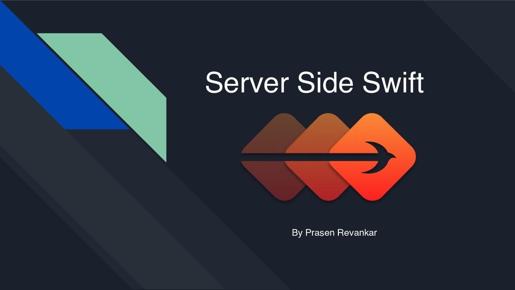 Server Side Swift By Prasen Revankar
